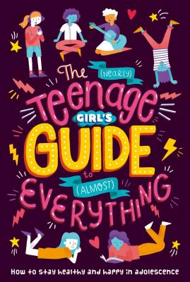The (Nearly) Teenage Girl's Guide to (Almost) Everything Cover Image