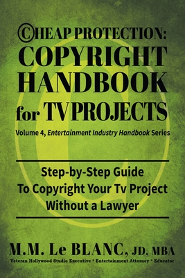 Cheap Protection Copyright Handbook for TV Projects: Step-by-Step Guide to Copyright Your Television Productions, Pilots, Episodes, Series and Web Ser Cover Image