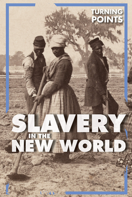 Slavery in the New World (Turning Points) Cover Image