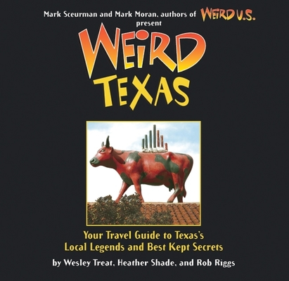 Weird Texas: Your Travel Guide to Texas's Local Legends and Best Kept Secrets Cover Image