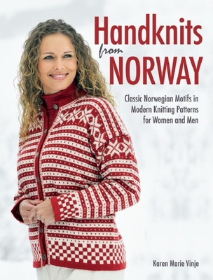 Handknits from Norway: Classic Norwegian Motifs in Modern Knitting Patterns for Women and Men Cover Image