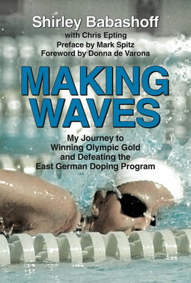 Making Waves: My Journey to Winning Olympic Gold and Defeating the East German Doping Program Cover Image