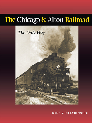 The Chicago & Alton Railroad: The Only Way Cover Image