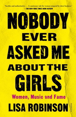 Nobody Ever Asked Me about the Girls: Women, Music and Fame Cover Image