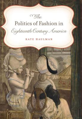 The Politics of Fashion in Eighteenth-Century America Cover