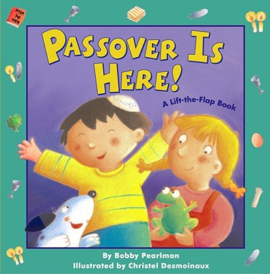 Passover Is Here!: A Lift-the-Flap BookBobby Pearlman, Christel Desmoinaux