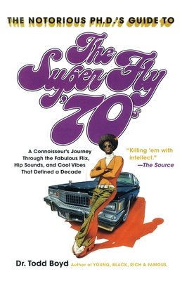 The Notorious PH.D.'s Guide to the Super Fly '70s Cover