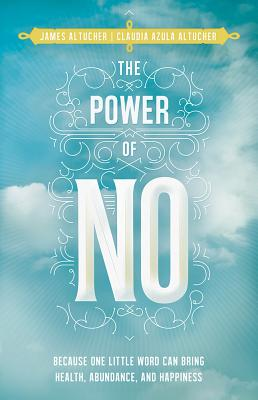 The Power of No: Because One Little Word Can Bring Health, Abundance, and Happiness Cover Image