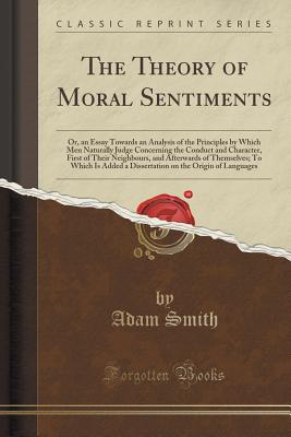 The Theory of Moral Sentiments: Or, an Essay Towards an Analysis of the Principles by Which Men Naturally Judge Concerning the Conduct and Character, Cover Image