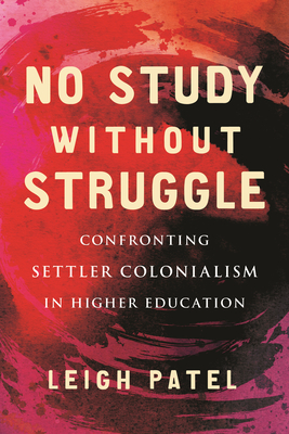 No Study Without Struggle: Confronting Settler Colonialism in Higher Education Cover Image