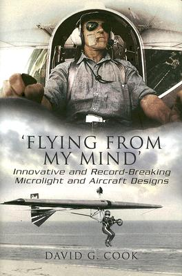 Flying from My Mind: Innovative and Record-Breaking Microlight and Aircraft Designs Cover Image