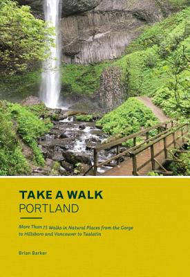 Take a Walk: Portland: More Than 75 Walks in Natural Places from the Gorge to Hillsboro and Vancouver to Tualatin Cover Image