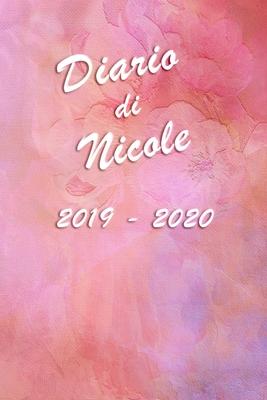 Agenda Scuola 2019 - 2020 - Nicole: Mensile - Settimanale - Giornaliera - Settembre 2019 - Agosto 2020 - Obiettivi - Rubrica - Orario Lezioni - Appunt Cover Image