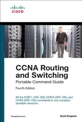 CCNA Routing and Switching Portable Command Guide (Icnd1 100-105, Icnd2 200-105, and CCNA 200-125) Cover Image