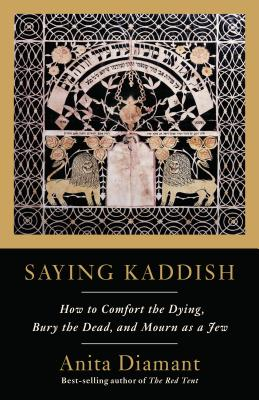Saying Kaddish: How to Comfort the Dying, Bury the Dead, and Mourn as a Jew Cover Image