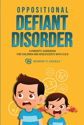 Oppositional Defiant Disorder: A Parents' Guidebook for Children and Adolescents with O.D.D. (All you need from theory to practical strategies) Cover Image