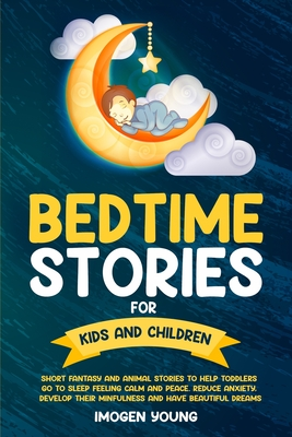 Bedtime Stories For Kids and Children: Short Fantasy and Animal Stories to Help Toddlers go to Sleep Feeling Calm and Peace. Reduce Anxiety, Develop T Cover Image