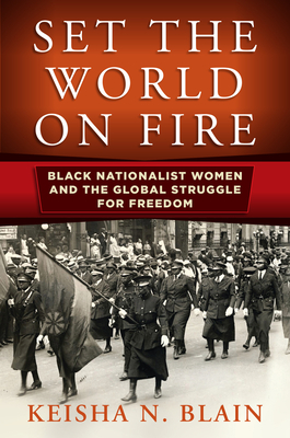 Set the World on Fire: Black Nationalist Women and the Global Struggle for Freedom (Politics and Culture in Modern America) Cover Image