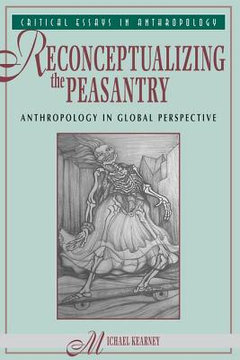 Reconceptualizing The Peasantry: Anthropology In Global Perspective (Critical Essays in Anthropology) Cover Image