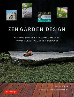 Zen Garden Design: Mindful Spaces by Shunmyo Masuno - Japan's Leading Garden Designer Cover Image