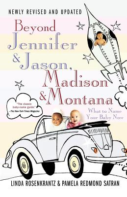 Beyond Jennifer & Jason, Madison & Montana: What to Name Your Baby Now Cover Image