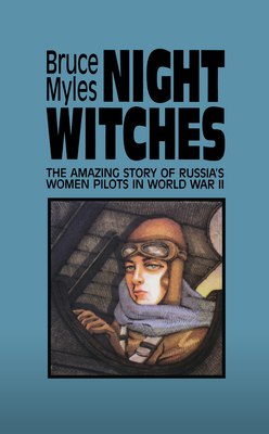 Night Witches: The Amazing Story of Russia's Women Pilots in WWII Cover Image