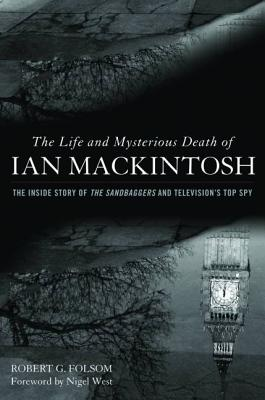 The Life and Mysterious Death of Ian MacKintosh: The Inside Story of The Sandbaggers and Television's Top Spy Cover Image