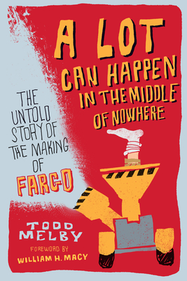 A Lot Can Happen in the Middle of Nowhere: The Untold Story of the Making of Fargo Cover Image
