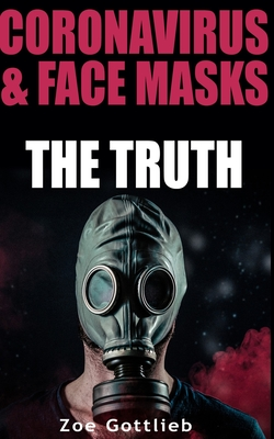 Coronavirus & Face Masks: THE TRUTH. A Comprehensive Guide to Avoid Illness (2020 Edition) Cover Image