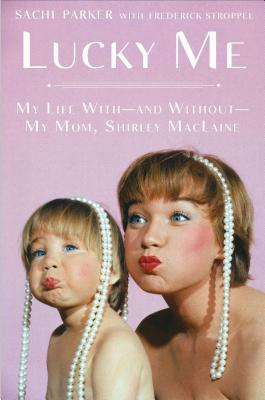 Lucky Me: My Life With--And Without--My Mom, Shirley MacLaine Cover Image