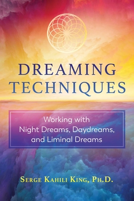 Dreaming Techniques: Working with Night Dreams, Daydreams, and Liminal Dreams Cover Image
