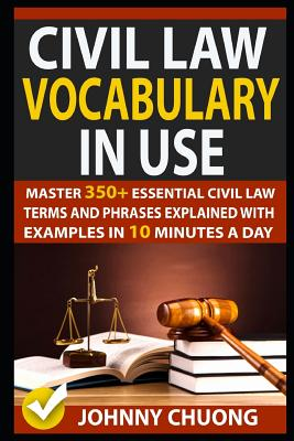 Civil Law Vocabulary in Use: Master 350+ Essential Civil Law Terms and Phrases Explained with Examples in 10 Minutes a Day Cover Image