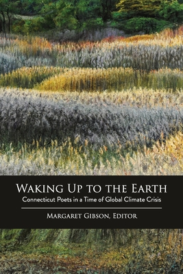 Waking Up to the Earth: Connecticut Poets in a Time of Global Climate Crisis Cover Image