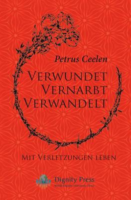 Verwundet Vernarbt Verwandelt: Mit Verletzungen leben Cover Image