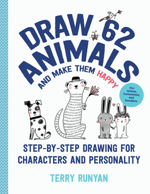 Draw 62 Animals and Make Them Happy: Step-by-Step Drawing for Characters and Personality - For Artists, Cartoonists, and Doodlers Cover Image