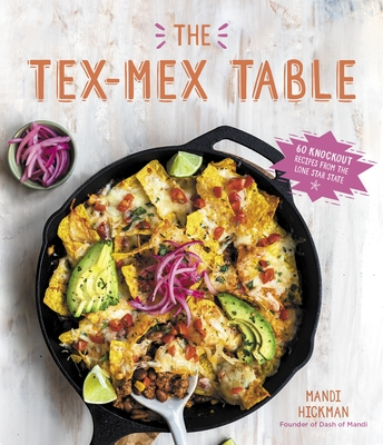The Tex-Mex Table: 60 Knockout Recipes from the Lone Star State Cover Image