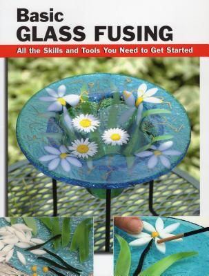 Basic Glass Fusing: All the Skills and Tools You Need to Get Started (How to Basics) Cover Image
