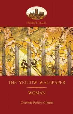 'The Yellow Wallpaper'; with 'Woman', Gilman's acclaimed feminist poetry (Aziloth Books) Cover Image