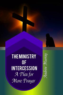 The Ministry of Intercession: A Plea for More Prayer (Golden Classics #99) Cover Image