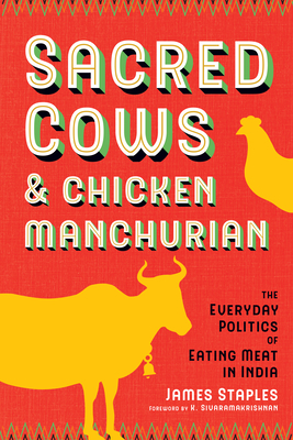 Sacred Cows and Chicken Manchurian: The Everyday Politics of Eating Meat in India (Culture) Cover Image