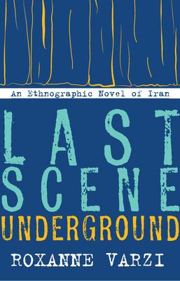 Last Scene Underground: An Ethnographic Novel of Iran Cover Image