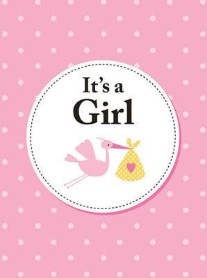 It's A Girl: The perfect gift for parents of a newborn baby daughter Cover Image
