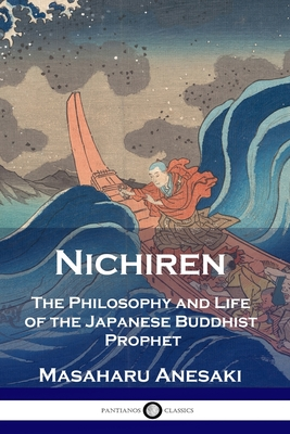 Nichiren: The Philosophy and Life of the Japanese Buddhist Prophet Cover Image