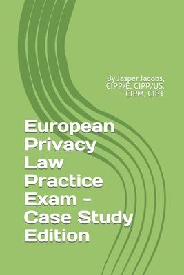 European Privacy Law Practice Exam - Case Study Edition: By Jasper Jacobs, CIPP/E, CIPP/US, CIPM, CIPT Cover Image