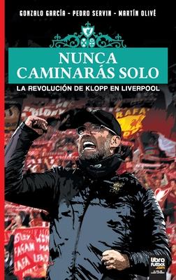 Nunca Caminarás Solo: La Revolución de Klopp En Liverpool Cover Image