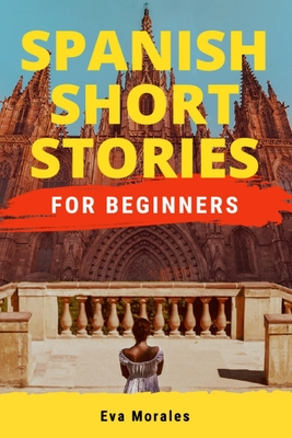 Spanish Short Stories for Beginners: Short Stories to Learn Spanish in a Funny Way! Including Slang and Spanish Grammar Cover Image