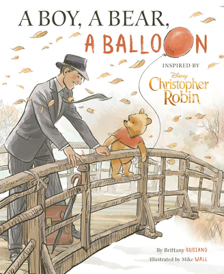Christopher Robin: A Boy, A Bear, A Balloon by Brittany Rubiano