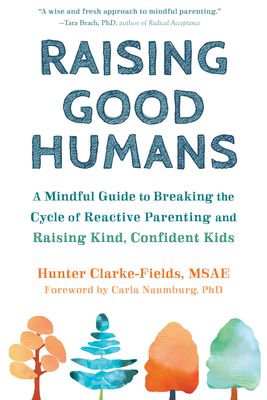Raising Good Humans: A Mindful Guide to Breaking the Cycle of Reactive Parenting and Raising Kind, Confident Kids Cover Image
