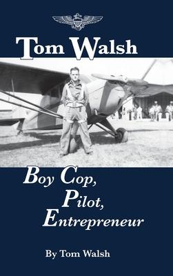 Tom Walsh: Boy Cop, Pilot, Entrepreneur cover