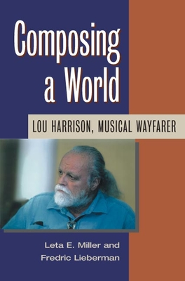 Composing a World: Lou Harrison, Musical Wayfarer (Music in American Life) Cover Image